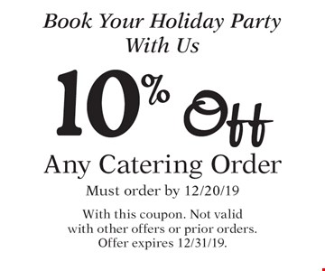 Book Your Holiday Party With Us. 10% Off Any Catering Order. Must order by 12/20/19. With this coupon. Not valid with other offers or prior orders. Offer expires 12/31/19.