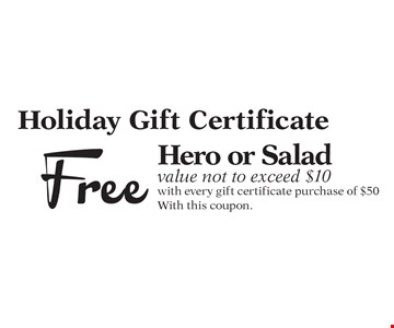 Holiday Gift Certificate Free Hero or Saladvalue not to exceed $10 with every gift certificate purchase of $50. With this coupon.