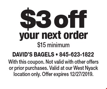 $3 off your next order $15 minimum. With this coupon. Not valid with other offers or prior purchases. Valid at our West Nyack location only. Offer expires 12/27/2019.