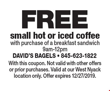 FREE small hot or iced coffee with purchase of a breakfast sandwich 9am-12pm. With this coupon. Not valid with other offers or prior purchases. Valid at our West Nyack location only. Offer expires 12/27/2019.