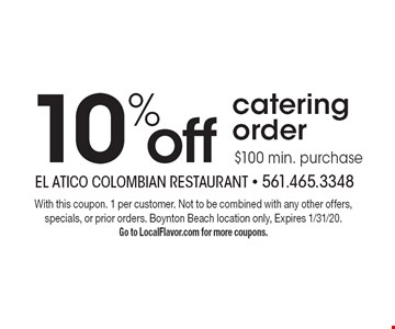 10% off catering order$100 min. purchase. With this coupon. 1 per customer. Not to be combined with any other offers, specials, or prior orders. Boynton Beach location only, Expires 1/31/20. Go to LocalFlavor.com for more coupons.