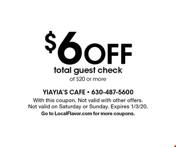 $6 OFF total guest check of $20 or more. With this coupon. Not valid with other offers. Not valid on Saturday or Sunday. Expires 1/3/20. Go to LocalFlavor.com for more coupons.