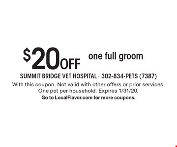 $20 Off one full groom. With this coupon. Not valid with other offers or prior services. One pet per household. Expires 1/31/20. Go to LocalFlavor.com for more coupons.