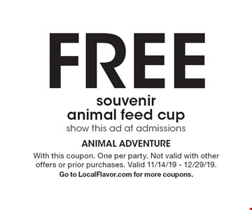FREE souvenir animal feed cup show this ad at admissions. With this coupon. One per party. Not valid with other offers or prior purchases. Valid 11/14/19 - 12/29/19. Go to LocalFlavor.com for more coupons.