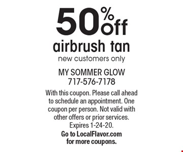 50% off airbrush tan. New customers only. With this coupon. Please call ahead to schedule an appointment. One coupon per person. Not valid with other offers or prior services. Expires 1-24-20. Go to LocalFlavor.com for more coupons.