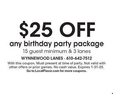 $25 OFF any birthday party package 15 guest minimum & 3 lanes. With this coupon. Must present at time of party. Not valid with other offers or prior games. No cash value. Expires 1-31-20. Go to LocalFlavor.com for more coupons.