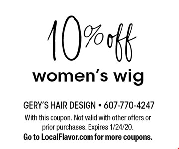 10% off women's wig. With this coupon. Not valid with other offers or prior purchases. Expires 1/24/20. Go to LocalFlavor.com for more coupons.