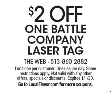 $2 off one battle company laser tag. Limit one per customer. One use per day. Some restrictions apply. Not valid with any other offers, specials or discounts. Expires 1/1/20. Go to LocalFlavor.com for more coupons.