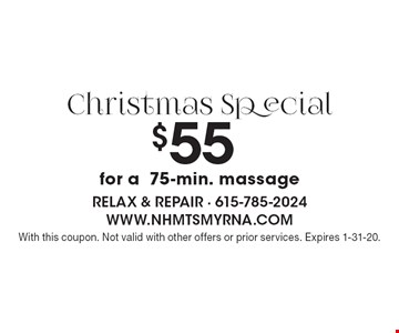 Christmas Special $55 for a75-min. massage. With this coupon. Not valid with other offers or prior services. Expires 1-31-20.