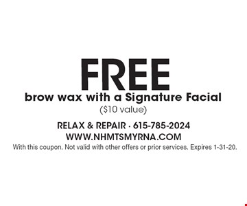 FREE brow wax with a Signature Facial ($10 value). With this coupon. Not valid with other offers or prior services. Expires 1-31-20.