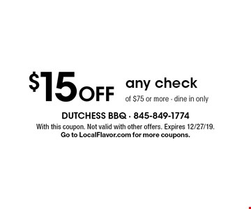 $15 Off any check of $75 or more. Dine in only. With this coupon. Not valid with other offers. Expires 12/27/19. Go to LocalFlavor.com for more coupons.