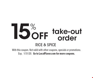 15% Off take-out order. With this coupon. Not valid with other coupons, specials or promotions. Exp.1/31/20. Go to LocalFlavor.com for more coupons.