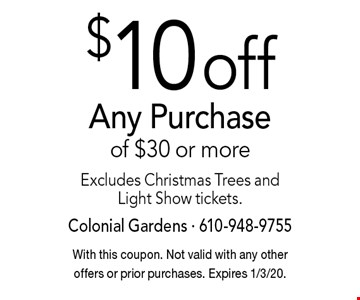 $10 off Any Purchase of $30 or more. Excludes Christmas Trees and Light Show tickets. With this coupon. Not valid with any other offers or prior purchases. Expires 1/3/20.
