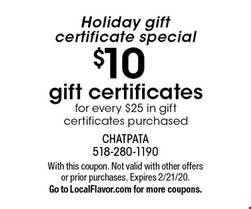 Holiday gift certificate special $10 gift certificates for every $25 in gift certificates purchased. With this coupon. Not valid with other offers or prior purchases. Expires 2/21/20. Go to LocalFlavor.com for more coupons.
