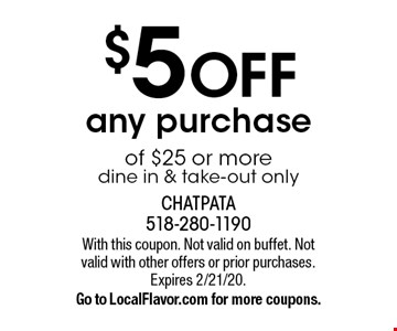 $5 OFF any purchase of $25 or more. Dine in & take-out only. With this coupon. Not valid on buffet. Not valid with other offers or prior purchases. Expires 2/21/20. Go to LocalFlavor.com for more coupons.