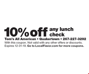 10% off any lunch check. With this coupon. Not valid with any other offers or discounts. Expires 12-31-19. Go to LocalFlavor.com for more coupons.