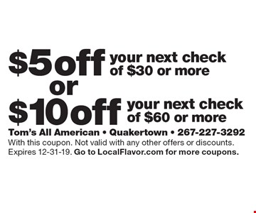 $5 off your next check of $30 or more. $10 off your next check of $60 or more. . With this coupon. Not valid with any other offers or discounts. Expires 12-31-19. Go to LocalFlavor.com for more coupons.