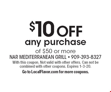 $10 OFF any purchase of $50 or more. With this coupon. Not valid with other offers. Can not be combined with other coupons. Expires 1-3-20.Go to LocalFlavor.com for more coupons.