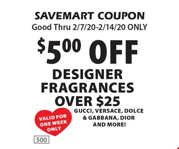 $5.00 off Designer fragrances over $25 Gucci, Versace, Dolce & Gabbana, Dior and more!. SAVEMART COUPON. Good Thru 2/7/20-2/14/20 ONLY