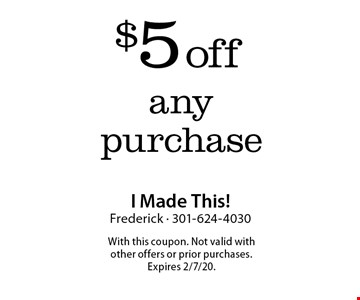 $5 off any purchase. With this coupon. Not valid with other offers or prior purchases. Offer expires 2/7/20.