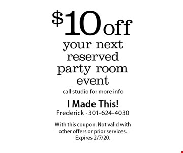 $10 off your next reserved party room event. Call studio for more info. With this coupon. Not valid with other offers or prior services. Offer expires 2/7/20.