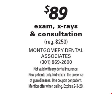 $89 exam, x-rays & consultation (reg. $250). Not valid with any dental insurance. New patients only. Not valid in the presence of gum diseases. One coupon per patient. Mention offer when calling. Expires 2-3-20.