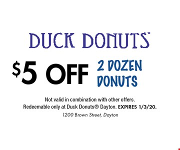 $5 OFF 2 Dozen Donuts. Not valid in combination with other offers. Redeemable only at Duck Donuts Dayton. EXPIRES 1/3/20. 1200 Brown Street, Dayton