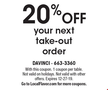 20%OFF your next take-out order. With this coupon. 1 coupon per table. Not valid on holidays. Not valid with other offers. Expires 12-27-19. Go to LocalFlavor.com for more coupons.