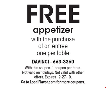 FREE appetizer with the purchase of an entree one per table. With this coupon. 1 coupon per table. Not valid on holidays. Not valid with other offers. Expires 12-27-19. Go to LocalFlavor.com for more coupons.