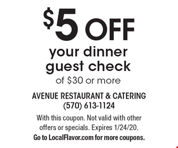 $5 off your dinner guest check of $30 or more. With this coupon. Not valid with other offers or specials. Expires 1/24/20. Go to LocalFlavor.com for more coupons.
