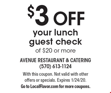 $3 off your lunch guest check of $20 or more. With this coupon. Not valid with other offers or specials. Expires 1/24/20. Go to LocalFlavor.com for more coupons.