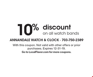 10% discount on all watch bands . With this coupon. Not valid with other offers or prior purchases. Expires 12-31-19.Go to LocalFlavor.com for more coupons.