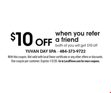 $10 OFF when you refer a friend both of you will get $10 off. With this coupon. Not valid with local flavor certificate or any other offers or discounts. One coupon per customer. Expires 1/3/20. Go to LocalFlavor.com for more coupons.