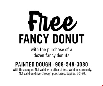Free fancy donut with the purchase of a dozen fancy donuts. With this coupon. Not valid with other offers. Valid in-store only. Not valid on drive-through purchases. Expires 1-3-20.