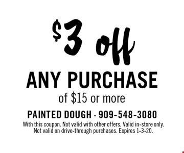 $3 off any purchase of $15 or more. With this coupon. Not valid with other offers. Valid in-store only. Not valid on drive-through purchases. Expires 1-3-20.