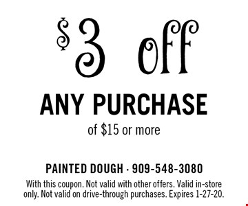 $3 off any purchase of $15 or more. With this coupon. Not valid with other offers. Valid in-store only. Not valid on drive-through purchases. Expires 1-27-20.