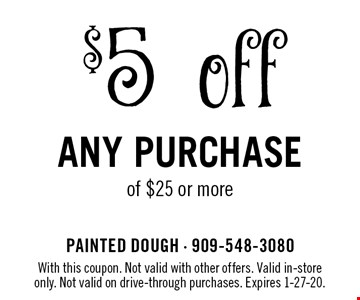 $5 off any purchase of $25 or more. With this coupon. Not valid with other offers. Valid in-store only. Not valid on drive-through purchases. Expires 1-27-20.