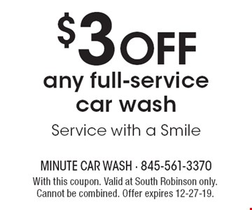 $3 OFF any full-service car wash. Service with a Smile. With this coupon. Valid at South Robinson only. Cannot be combined. Offer expires 12-27-19.