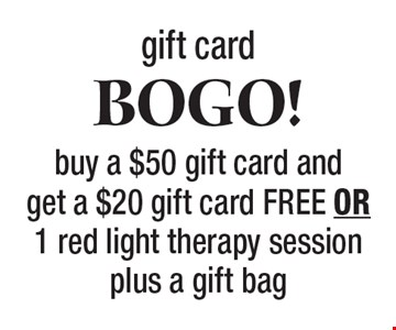 gift card bogo! buy a $50 gift card and get a $20 gift card FREE OR 1 red light therapy session plus a gift bag.