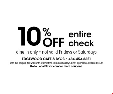 10% OFF entire check, dine in only - not valid Fridays or Saturdays. With this coupon. Not valid with other offers. Excludes holidays. Limit 1 per order. Expires 1/3/20. Go to LocalFlavor.com for more coupons.