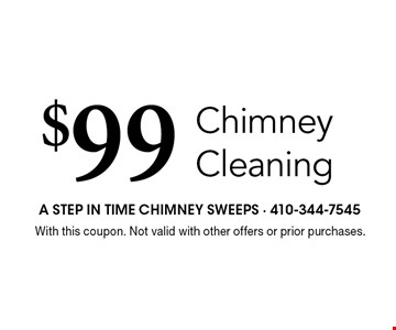 $99 Chimney Cleaning. With this coupon. Not valid with other offers or prior purchases.