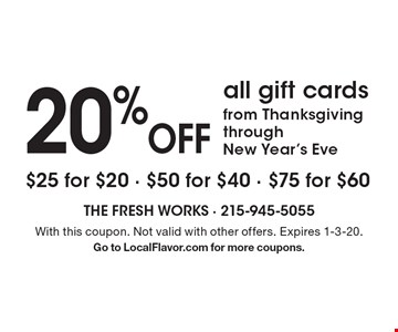 20%Off all gift cardsfrom ThanksgivingthroughNew Year's Eve $25 for $20 - $50 for $40 - $75 for $60. With this coupon. Not valid with other offers. Expires 1-3-20.Go to LocalFlavor.com for more coupons.