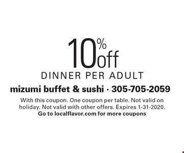 10% off dinner per adult. With this coupon. One coupon per table. Not valid on holiday. Not valid with other offers. Expires 1-31-2020.Go to localflavor.com for more coupons