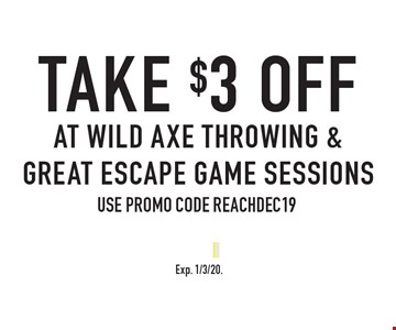 Take $3 off at Wild Axe Throwing & Great Escape Game sessions use promo code REACHDEC19. Exp. 1/3/20.
