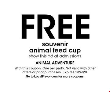 FREE souvenir animal feed cup show this ad at admissions. With this coupon. One per party. Not valid with other offers or prior purchases. Expires 1/24/20. Go to LocalFlavor.com for more coupons.