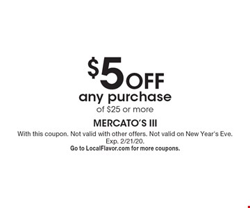 $5 off any purchase of $25 or more. With this coupon. Not valid with other offers. Not valid on New Year's Eve. Exp. 2/21/20. Go to LocalFlavor.com for more coupons.
