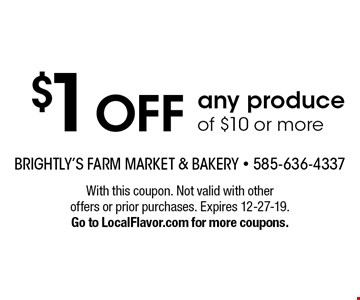 $1 off any produce of $10 or more. With this coupon. Not valid with other offers or prior purchases. Expires 12-27-19.Go to LocalFlavor.com for more coupons.