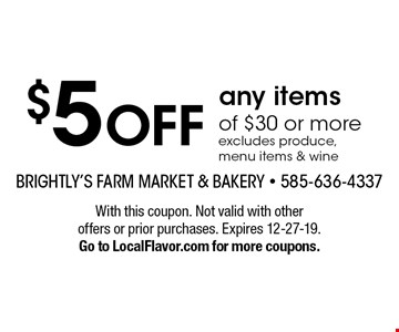 $5 off any items of $30 or more, excludes produce, menu items & wine. With this coupon. Not valid with other offers or prior purchases. Expires 12-27-19.Go to LocalFlavor.com for more coupons.