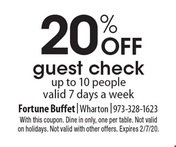 20% OFF guest checkup to 10 people valid 7 days a week. With this coupon. Dine in only, one per table. Not valid on holidays. Not valid with other offers. Expires 2/7/20.
