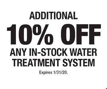 additional 10% off Any in-stock Water Treatment System. Expires 1/31/20.